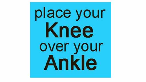 place your knee over your ankle